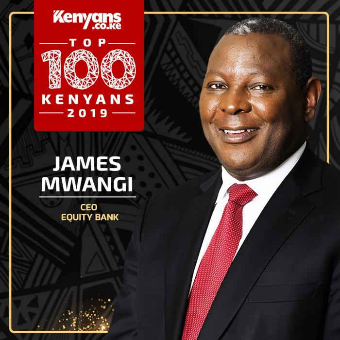 Equity CEO James Mwangi is among Top 100 Kenyans 2019.